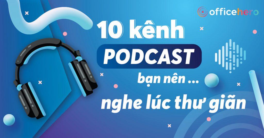 10-kenh-podcast-hay-ban-nen-nghe-luc-thu-gian